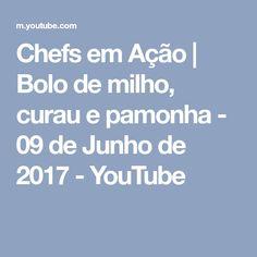 Chefs em Ação | Bolo de milho, curau e pamonha - 09 de Junho de 2017 - YouTube