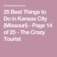 25 Best Things to Do in Kansas City (Missouri) - Page 14 of 25 - The Crazy Tourist
