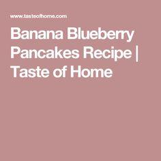 Banana Blueberry Pancakes Recipe | Taste of Home