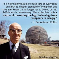 "Buckminster Fuller: ""War is obsolete. It is a matter of converting technology from weaponry to livingry. Buckminster Fuller Quotes, Richard Buckminster Fuller, Transformers, Christian Leave, Standard Of Living, Free Your Mind, Age Of Aquarius, High Standards, In This World"