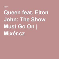 Queen feat. Elton John: The Show Must Go On | Mixér.cz