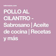 POLLO AL CILANTRO - Sabrosano | Aceite de cocina | Recetas y más