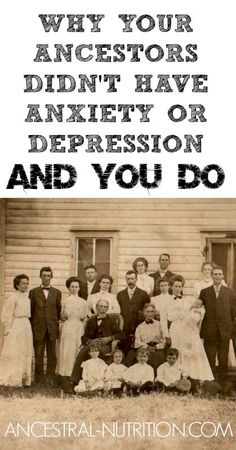 Why Your Ancestors Didn't Have Anxiety or Depression And You Do http://www.ancestral-nutrition.com/why-your-ancestors-didnt-have-anxiety-or-depression-and-you-do/