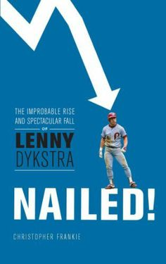 f2405f79f The Improbable Rise and Spectacular Fall of Lenny Dykstra
