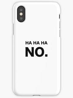 Ha Ha Ha No. T-shirt iPhone Case by vanessavolk Funny Quote Shirts Ideas of -. - Ha Ha Ha No. T-shirt iPhone Case by vanessavolk Funny Quote Shirts Ideas of – Funny Quote Shir - Funny Phone Cases, Diy Phone Case, Iphone Phone Cases, Iphone Case Covers, Iphone Cases Quotes, Lg Phone, Phone Cover, Funny Shirt Sayings, Life Tips