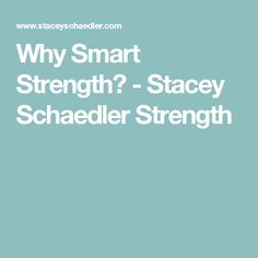 Why Smart Strength? - Stacey Schaedler Strength
