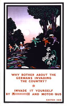 British poster, 1915: Why bother about the Germans invading the country? Invade it yourself by Underground and motor-'bus. (Presumably before the realities of war had hit home.)