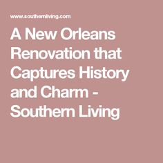 A New Orleans Renovation that Captures History and Charm - Southern Living