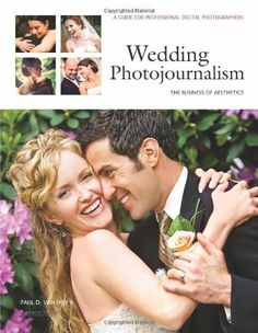 Wedding Photojournalism: The Business of Aesthetics: A Guide for Professional Digital Photographers by Paul D. Van Hoy II
