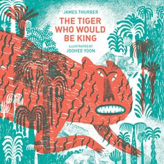 The Tiger Who Would Be King James Thurber & JooHee Yoon James Thurber's superb 1927 fable about the destructive hunger for power, newly illustrated by artist JooHee Yoon