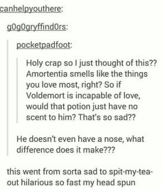 My potion would smell like: sea water, fresh chocolate chip cookies, old books and olives..