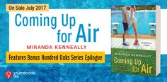 Coming Up for Air, the latest YA novel by Miranda Kenneally, coming July 4, 2017.  Maggie has dedicated all of her focus and free-time to swimming competitions in an effort to get a college scholarship and qualify for the Olympics. But she starts to lose her focus when she falls in love. How much will she be willing to lose to win?