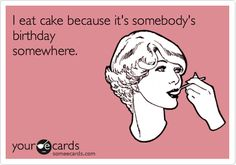 """""""I eat cake because it's somebody's Birthday somewhere."""" ♥ you Girls!  www.beautiesfactory.co.uk"""