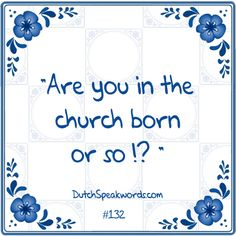 Dutch expressions in English: In de kerk geboren