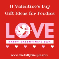 Top 11 Valentine's Day Gift Ideas for Foodies that will have Cupid eating out of your hand!