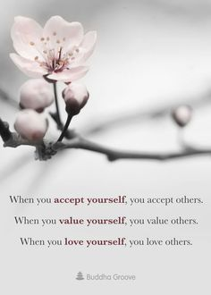 Inspiration for Self-Love: When you accept yourself, you accept others. When you value yourself, you value others. When you love yourself, you love others.