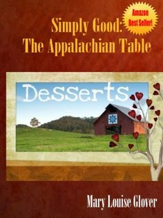 Dessert Recipes (Simply Good: The Appalachian Table Cookbook) by Mary Louise Glover, http://www.amazon.com/gp/product/B0078GAJO6/ref=cm_sw_r_pi_alp_y8dSpb0P2GPXT