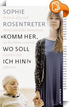 """""""Komm her, wo soll ich hin?""""    ::  """"Es kommt nicht darauf an, was man im Leben erreicht, sondern wen."""" Demenz ist eine Volkskrankheit. Schon heute leiden 1,3 Millionen Menschen in Deutschland darunter. Dennoch wird diese Krankheit noch immer tabuisiert, nicht zuletzt deshalb, weil es bislang keine Heilmittel gibt. Sophie Rosentreter fordert Aufklärung und ein Umdenken: Wir müssen lernen, dass Demenz ein normaler Teil des Alterns ist, und die betroffenen Menschen zurück in die Mitte un..."""