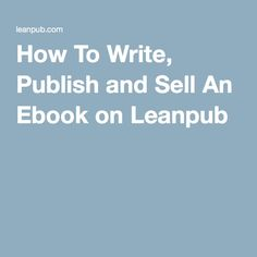 How To Write, Publish and Sell An Ebook on Leanpub