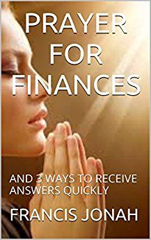 ASIN: B01ITWZT60: Religion: PRAYERS FOR FINANCIAL MIRACLES: AND 3 WAYS TO RECEIVE ANSWERS QUICKLY Kindle Edition...Free With Kindle Unlimited.  God still meets physical