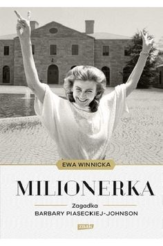 Milionerka. Zagadka Barbary Piaseckiej-Johnson - Ewa Winnicka