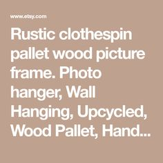 Rustic clothespin pallet wood picture frame. Photo hanger, Wall Hanging, Upcycled, Wood Pallet, Hand Crafted, Shabby Chic, Home Decor