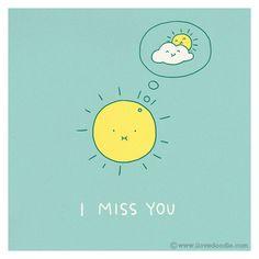 * I miss you *