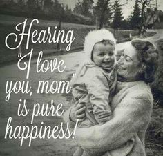 """Hearing """"I love you, mom"""" is pure happiness. I Love You Mom, Love My Kids, I Love Girls, Love Of My Life, 4 Kids, Son Quotes, Great Quotes, Inspirational Quotes, Random Quotes"""