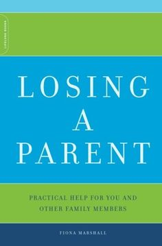 Losing A Parent: Practical Help For You And Other Family Members by Fiona Marshall http://www.amazon.com/dp/0738209953/ref=cm_sw_r_pi_dp_KBvKvb037RT84