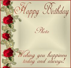 Happy B-day Wishes Wishing you a very happy birthday today and always! May your special day be filled with happiness. Thanks for choosing this kimi to customize! Birthday Wishes With Photo, Birthday Card With Name, Happy Birthday Wishes For A Friend, Happy Birthday Cake Images, Happy Birthday Frame, Birthday Photo Frame, Happy Birthday Today, Happy Birthday Video, Happy Birthday Celebration