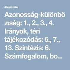 Azonosság-különbözıség: 1., 2., 3., 4. Irányok, téri tájékozódás: 6., 7., 13. Szintézis: 6. Számfogalom, bontás: 7. Következtetés: 5. - PDF Bingo, Montessori, Activities For Kids, Teaching, Education, School, Album, Jouer, Places
