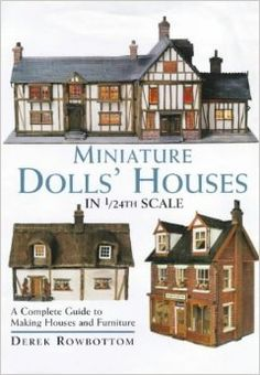 Miniature Dolls' Houses in 1/24th Scale: A Complete Guide to Making and Furnishing Houses: Derek Rowbottom: 9780715308363: Amazon.com: Books