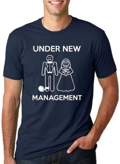 Under New Management Funny Shirt as wedding gift for groom.