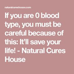 If you are 0 blood type, you must be careful because of this: It'll save your life! - Natural Cures House