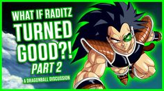 WHAT IF RADITZ TURNED GOOD? PART 2 | A Dragonball Discussion