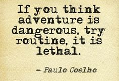 If you think adventure is dangerous, try routine its lethal #Inspirational #Quotes