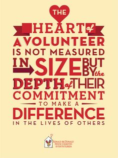"""""""The heart of a volunteer is not measured in size, but by the depth of their commitment to make a difference in the lives of others."""""""