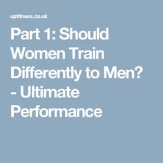 Part 1: Should Women Train Differently to Men? - Ultimate Performance