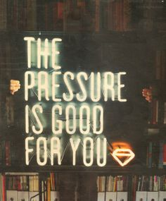 Pressure only tests your true strength.  Bring it on and form yourself into a beautiful diamond!!!