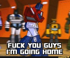 Optimus is a tired dad that needs a break from his hyper active kids and that one crazy neighbor that won't stop trying to kill him. Transformers Memes, Transformers Autobots, Transformers Collection, Villainous Cartoon, Nova Era, Optimus Prime, Sound Waves, Going Home, Funny Laugh