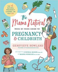 The Mama Natural Week-by-Week Guide to Pregnancy and Childbirth: Genevieve Howland: 9781501146671: Amazon.com: Books