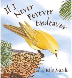 If I Never Forever Endeavor [Hardcover] by Holly Meade (Author, Illustrator) Habits Of Mind, 7 Habits, Fear Of Flying, Bird Flying, Rite Of Passage, Children's Picture Books, Reading Levels, Reading Nook, Guided Reading