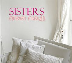 Love this 'Sisters forever friends' wall decal saying for a shared girls room!