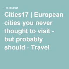 Cities17 | European cities you never thought to visit - but probably should - Travel