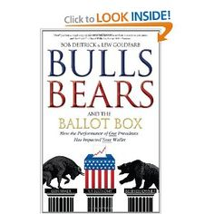 Bulls Bears and the Ballot Box: How the Performance of our Presidents Has Impacted your Wallet: Bob Deitrick,Lew Goldfarb: