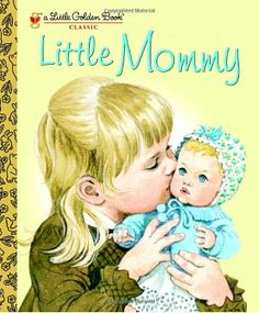 Little Mommy - Little Golden Book. I loved this book as a little girl!  I still have my copy