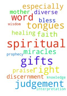 Spiritual gifts -  Dear Lord Jesus I pray to have all the spiritual gifts especially the word of knowledge, spiritual discernment, miracles, word of wisdom, faith, prophecy, Diverse Tongues, Interpretation of Tongues and healing. I pray also for right judgement. I pray for my mother to have right judgement and the other gifts. I pray for this in your name Lord Jesus, Amen. Praise, bless and thank you Lord Jesus.  Posted at: https://prayerrequest.com/t/LUh #pray #prayer #request…