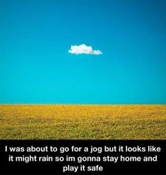 Ya, it's gonna storm.  Better stay inside.