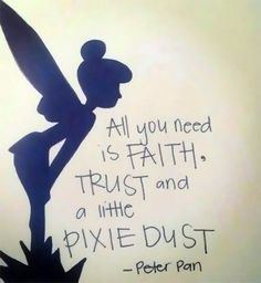 All you need is FAITH TRUST and a little PIXIE DUST.  -Peter Pan  #quote #magic #pixie #fairy - http://ift.tt/1oNRVdq