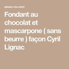 Fondant au chocolat et mascarpone ( sans beurre ) façon Cyril Lignac